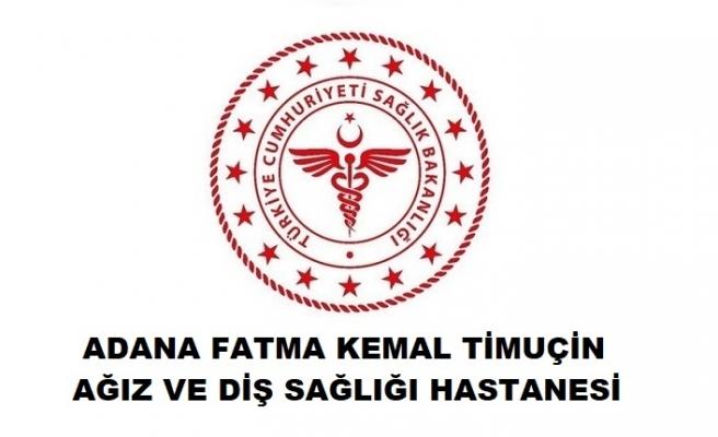 Adana Fatma Kemal Timuçin Ağız ve Diş Sağlığı Hastanesi