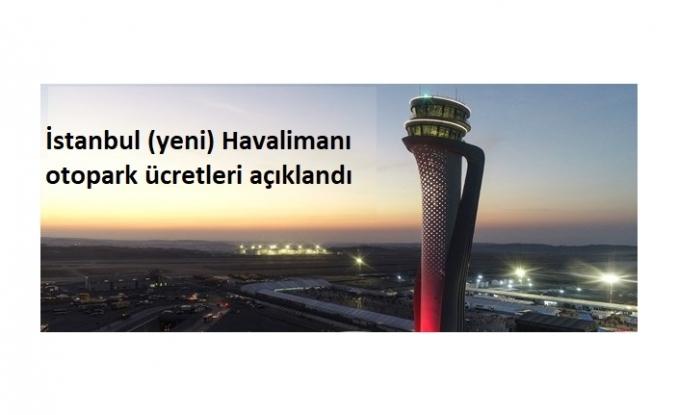 İstanbul (yeni) Havalimanı otopark ücretleri açıklandı